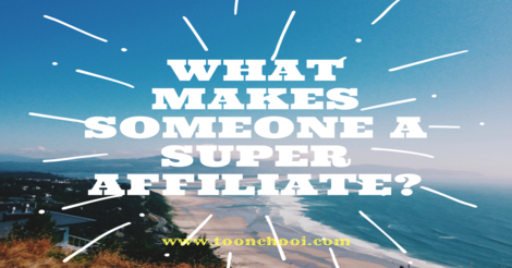 How To Become Super Affiliate