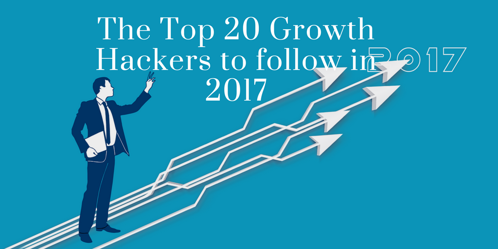 The Top 20 Growth Hackers to follow in 2017