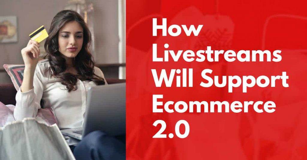 How Livestreams Will Support Ecommerce 2.0