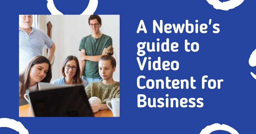 A Newbie's guide to Video Content for Business