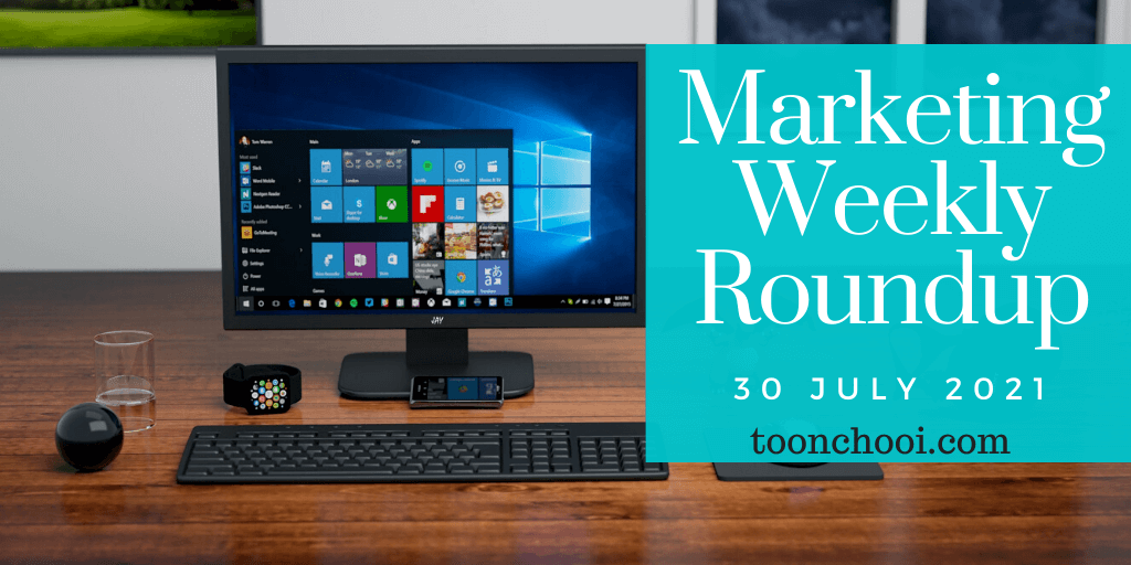 Marketing Weekly Roundup for 30 July 2021