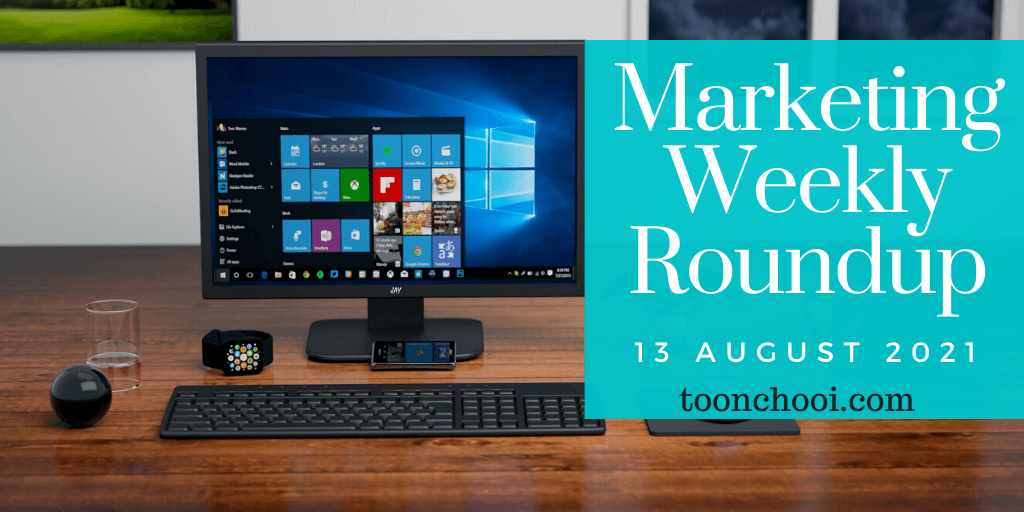 Marketing Weekly Roundup for 13 August 2021
