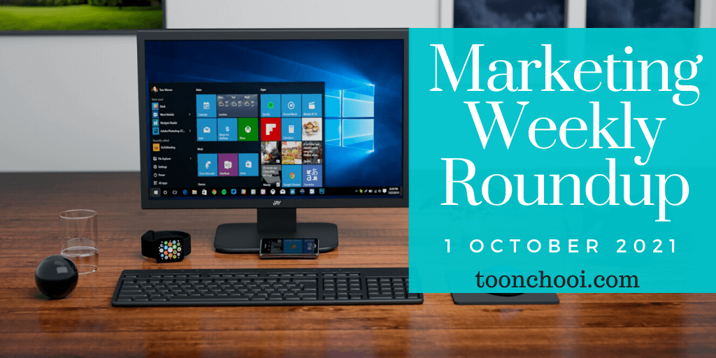 Marketing Weekly Roundup for 1 October 2021